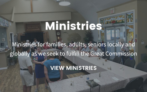 Ministries for families, adults, seniors locally and globally as we seek to fulfill the Great Commission